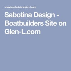 Sabotina Design - Boatbuilders Site on Glen-L.com Boat Building Plans, Boat Plans, Glen L, Scooter Design, Small Boats, How To Plan, Shallow, Water, Ships