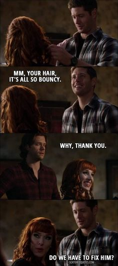 Quote from Supernatural │ Dean Winchester: Mm, your hair, it's all so bouncy. Rowena: Why, thank you. Rowena: Do we have to fix him? LOL ^_^ Winchester hilarious Regarding Dean Castiel, Supernatural Quotes Dean, Supernatural Rowena, Supernatural Season 12, Supernatural Bloopers, Supernatural Tattoo, Supernatural Wallpaper, Mark Sheppard, Misha Collins
