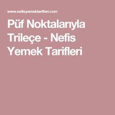 Püf Noktalarıyla Trileçe - Nefis Yemek Tarifleri