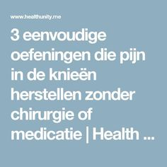 3 eenvoudige oefeningen die pijn in de knieën herstellen zonder chirurgie of medicatie | Health Unity Yin Yoga, Excercise, Home Remedies, Body Care, Health Tips, Healthy Living, Medicine, How To Remove, Health Fitness