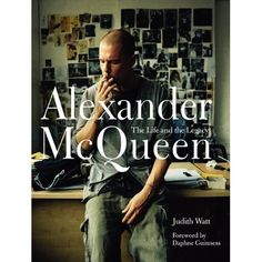 Alexander McQueen: The Life and the Legacy by Judith Watt (October 2012)