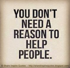 You don't need to have a reason to help others  #Life #lifelessons #lifeadvice #lifequotes #quotesonlife #lifequotesandsayings #reason #help #people #shareinspirequotes #share #inspire #quotes #whatsapp