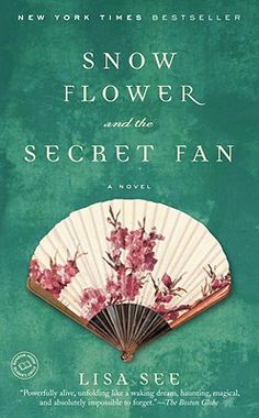 Snow Flower and the Secret Fan by Lisa See. This book is fascinating and I couldn't put it down.