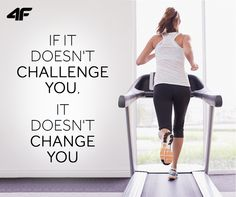 If it doesn't challenge you, it doesn't change you. #quotes