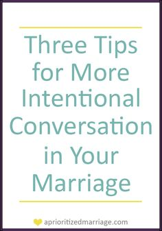 Three tips to help have more intentional conversation in your marriage