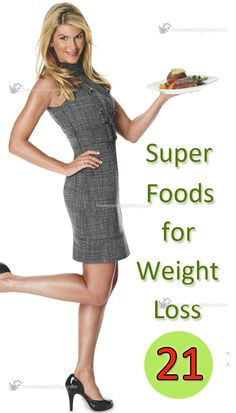 21 Super Foods for Weight Loss : http://www.homeremedysho...