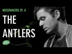 NOISEMAKERS EP. 12: The Antlers