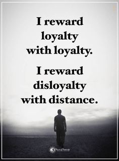 quotes I reward loyalty with loyalty I reward disloyalty with distance.