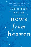 "News from Heaven: The Bakerton Stories  By Haigh, Jennifer    The bestselling author of ""Faith"" and ""The Condition"" returns to the territory of her acclaimed Baker Towers with a collection of new short stories, centered around the fictionalized coal mining town of Bakerton, Pennsylvania."