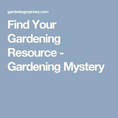 Find Your Gardening Resource - Gardening Mystery