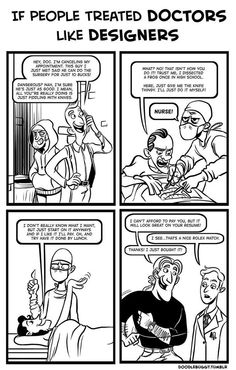 If People Treated Doctors Like Designers. Doodlebuggy.tumblr.com.