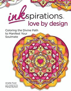 Inkspirations Love by Design : Coloring the Divine Path to Manifest Your Soulmate Adult Coloring, Coloring Books, Coloring Pages, Colouring, Finding Your Soulmate, Finding True Love, Romantic Artwork, Self Exploration, Stress