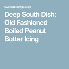 Deep South Dish: Old Fashioned Boiled Peanut Butter Icing