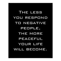 The less you respond to negative people, the more peaceful your life will become - White on Black Poster by #PLdesign #Quote #Motivation #Inspiration #LifeQuote