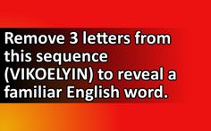 Remove 3 letters from this sequence (VIKOELYIN) to reveal a familiar English word.