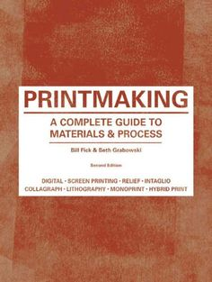 Printmaking : a complete guide to materials & processes / Bill Fick & Beth Grabowski.