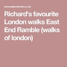 Richard's favourite London walks East End Ramble (walks of london)