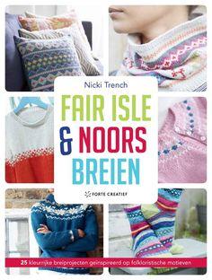 Fair Isle en Noors breien van Nicki Trench - www. Crochet Books, Tapestry Crochet, Knit Crochet, Amsterdam, Homemade 3d Printer, Fair Isle Knitting, How To Treat Acne, Libros
