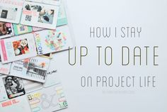 Tips for Staying Up to Date on Project Life by Label Me Merrit
