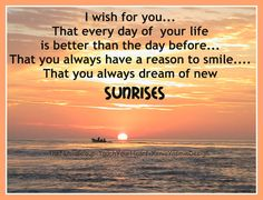 Sunrises. I wish this for my beloved children -   Jason, Jeff and Jill. I love you guys, your mom.