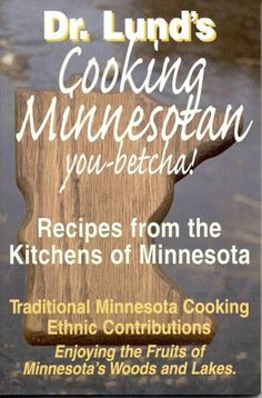 Cooking Minnesotan: You-Betcha! Recipes from the Kitchens of Minnesota by Duane R. Lund Check it out. 641.5977 LUN.