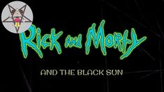 Rick and Morty and The Black Sun - YouTube