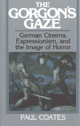 The Gorgon's Gaze: German Cinema, Expressionism, and the Image of Horror ~ Paul Coates ~ Cambridge University Press ~ 1991