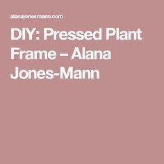 DIY: Pressed Plant Frame – Alana Jones-Mann