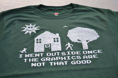 Funny geek t-shirt, I went outside once the graphics are not that good. Perfect gift for computer geeks who have a great sense of humor! Available on UnicornTees on Etsty: http://www.etsy.com/listing/86470653/geekery-t-shirt-for-men-women-teen-youth?ref=shop_home_active&ga_search_query=geek