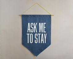 Ask Me To Stay Banner, The 90s, Original Typographic Home Decor, Handmade Wall Hanging, Blue Denim Fabric, White Velvet / Glitter Gold on Etsy, $38.00