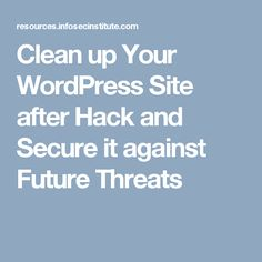 Clean up Your WordPress Site after Hack and Secure it against Future Threats