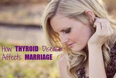 How Thyroid Disease Affects Marriage HypothyroidMom.com #relationships Popular blogger Unveiled Wife writes so candidly about how thyroid disease affected her marriage. She hopes that by sharing what she went through, you will be inspired to evaluate your health and life to see what could be affecting your marriage.