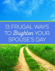 Want to show your spouse that they're loved and appreciated, but don't want to spend hundreds? Here are 13 frugal ways to brighten their day!