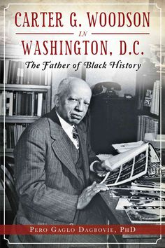 Carter G. Woodson in Washington, D.C.: The Father of History