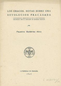 Los Gracos : notas sobre una revolución fracasada : conferencia pronunciada en la Universidad, organizada por el Seminario de Estudios Sociales / por Faustino Gutiérrez Alviz, 1945