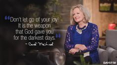 """""""Don't let go of your joy! It is the weapon that God gave you for the darkest days."""" -Carol McLeod [Click Image to Watch Full Episode at Daystar.com]"""