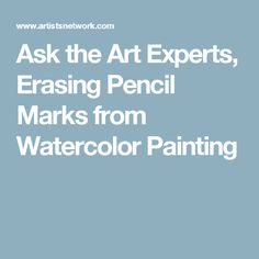 Ask the Art Experts, Erasing Pencil Marks from Watercolor Painting