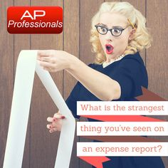 Accounts Payable Professionals: What is the strangest thing you've seen on an expe...