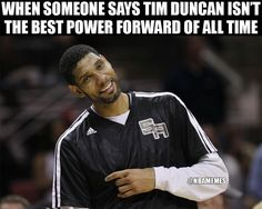 RT @NBAMemes: Is Tim Duncan the GOAT power forward? - http://nbafunnymeme.com/nba-funny-memes/rt-nbamemes-is-tim-duncan-the-goat-power-forward-2
