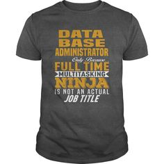 This Shirt Makes A Great Gift For You And Your Family.  Data Base Administrator .Ugly Sweater, Xmas  Shirts,  Xmas T Shirts,  Job Shirts,  Tees,  Hoodies,  Ugly Sweaters,  Long Sleeve,  Funny Shirts,  Mama,  Boyfriend,  Girl,  Guy,  Lovers,  Papa,  Dad,  Daddy,  Grandma,  Grandpa,  Mi Mi,  Old Man,  Old Woman, Occupation T Shirts, Profession T Shirts, Career T Shirts,