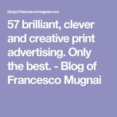 57 brilliant, clever and creative print advertising. Only the best. - Blog of Francesco Mugnai