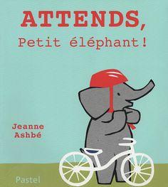 Attends, Petit éléphant de Jeanne Ashbé