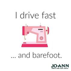 I drive fast and barefoot. Tag a seamstress who would love this! #MondayMantra #MondayMotivation #Sew #sewing