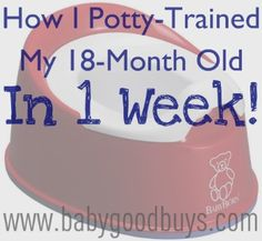 Getting ready!!  How to Potty-Train an 18-Month Old in 1 Week. Good tips to help motivate a stubborn kiddo.