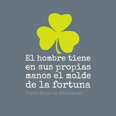 """""""El #Hombre tiene en sus propias #Manos el molde de la #Fortuna"""". #FrancisBacon #Citas #Frases @Candidman"""