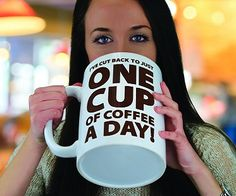 One cup of coffee large mugs! (Click for price)