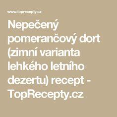 Nepečený pomerančový dort (zimní varianta lehkého letního dezertu) recept - TopRecepty.cz