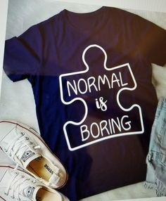 "Autism tee shirt should add quotes: ""normal"" is boring"