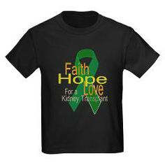 Faith,Hope,love For a Kidney Transplant Ribbon T-S > Faith,Hope,Love For a kidney Transplant Ribbon > Donor Awareness