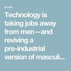 Technology is taking jobs away from men—and reviving a pre-industrial version of masculinity — Quartz